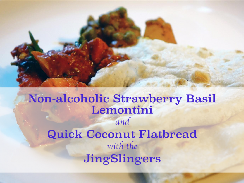 Non-alcoholic Strawberry Basil Lemontini and Quick Coconut Flatbread with the JingSlingers